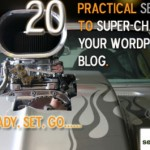 20 Practical SEO Tips to Super-Charge Your WordPress Blog!